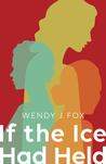 If the Ice Had Held by Wendy J. Fox