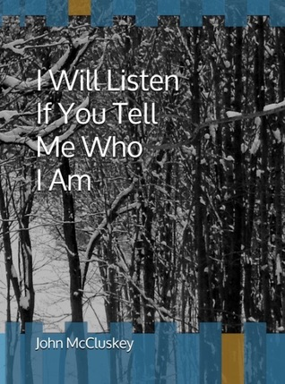I Will Listen If You Tell Me Who I Am
