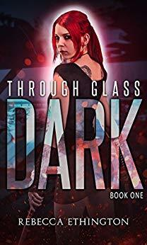Through Glass: The Dark (Through Glass, #1)
