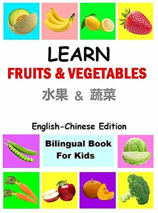 Learn fruits and vegetables in Chinese ,English Chinese Bilingual Books,Chinese for children: Chinese kids books; Chinese Children Books; Chinese for kids; Chinese for beginners
