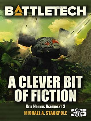 BattleTech: A Clever Bit of Fiction (Kell Hounds Ascendant #3)