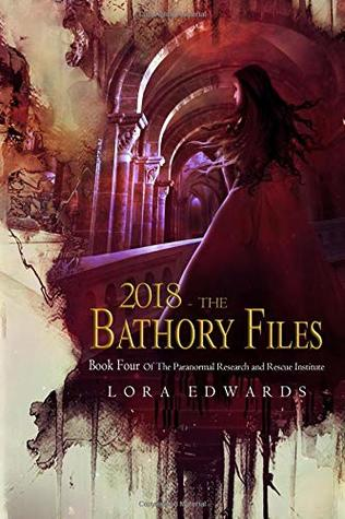2018 The Bathory Files: Book 4 in the Paranormal Research and Rescue Institute Series