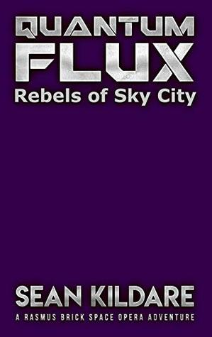 Rebels of Sky City: A Galactic Empire Space Opera Adventure (Quantum Flux Book 5)