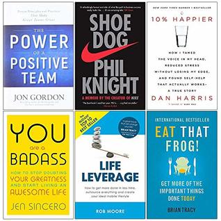 The Power of a Positive Team [Hardcover], Shoe Dog, 10% Happier, You Are a Badass, Life Leverage, Eat That Frog Collection 6 Books Set