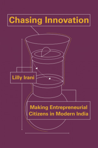 Chasing Innovation: Making Entrepreneurial Citizens in Modern India
