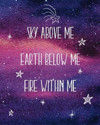 Sky Above Me Earth Below Me Fire Within Me: Notebook with Quote, Watercolor Galaxy Cover, 160 Page Softcover Journal, 4 Squares per Inch Graph Paper, ... Journaling, Office Work, Notes and School