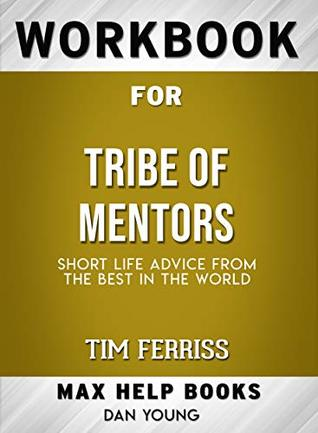 Workbook for Tribe of Mentors: Short Life Advice from the Best in the World (Max-Help Books)