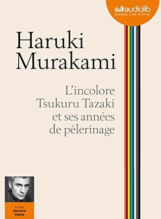 L'Incolore Tsukuru Tazaki Et Ses Annees de Pelerinage: Livre Audio 1 CD MP3 - 597 Mo