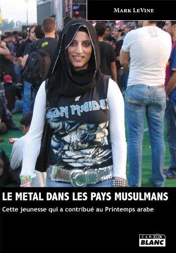 LE METAL DANS LES PAYS MUSULMANS Cette jeunesse qui a contribué au Printemps arabe: 251