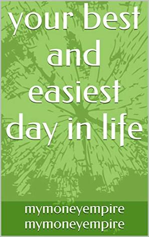 your best and easiest day in life