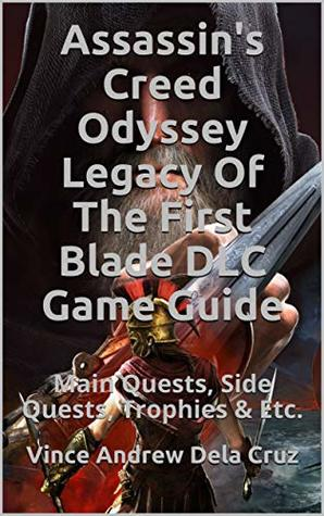 Assassin's Creed Odyssey Legacy Of The First Blade DLC Game Guide: Main Quests, Side Quests, Trophies & Etc.