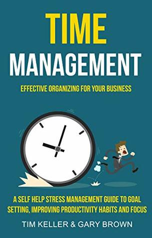 Time Management: A Self Help Stress Management Guide To Goal Setting, Improving Productivity Habits And Focus
