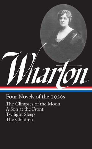 Four Novels of the 1920s: The Glimpses of the Moon / A Son at the Front / Twilight Sleep / The Children