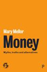 Money: Myths, Truths and Alternatives