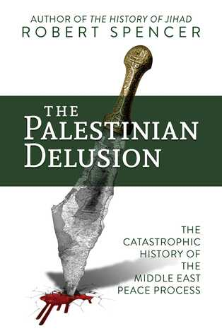 The Palestinian Delusion: The Catastrophic History of the Middle East Peace Process