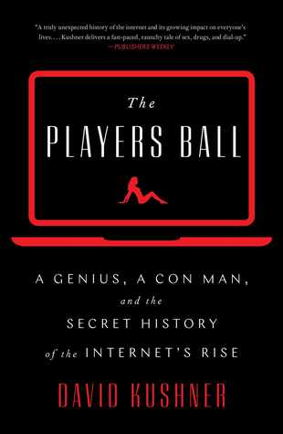 A Genius, a Con Man, and the Secret History of the Internet's Rise - David Kushner