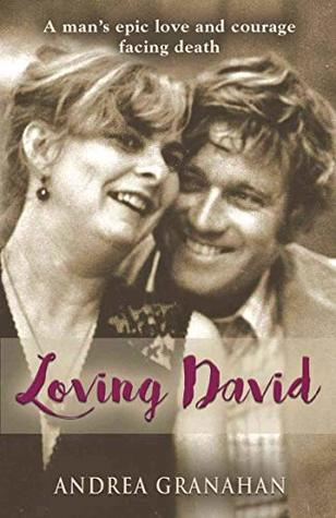 Loving David: A man's epic love and his courage facing death