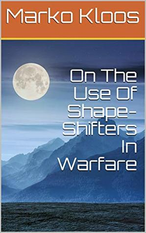On The Use Of Shape-Shifters In Warfare