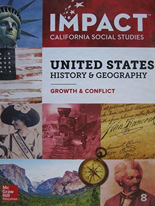 Impact California Social Studies United States History & Geography: Growth & Conflict Grade 8