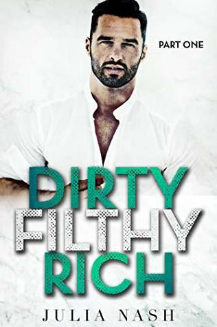 Dirty Filthy Rich (Part One)