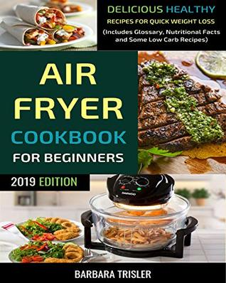 Air Fryer Cookbook For Beginners: Quick, Easy and Delicious Recipes For A Healthy Weight Loss