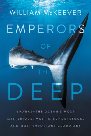 Emperors of the Deep: Sharks--The Ocean's Most Mysterious, Most Misunderstood, and Most Important Guardians