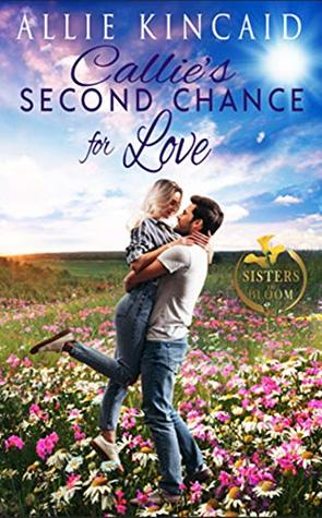 Callie's Second Chance for Love (Sisters in Bloom #1)