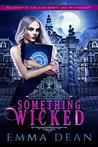 Something Wicked: A Reverse Harem Academy Series (University of Morgana: Academy of Enchantments and Witchcraft Book 1)