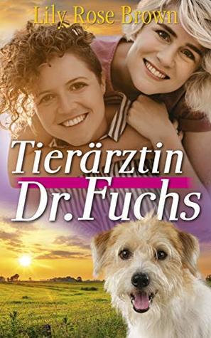 Tierärztin Dr.Fuchs: Band 1 Wie alles begann Ein Liebesroman von Frauen für Frauen