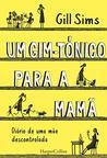 Um gim-tónico para a mamã. Diário de uma mãe descontrolada (HARPERCOLLINS PORTUGAL Livro 3702)