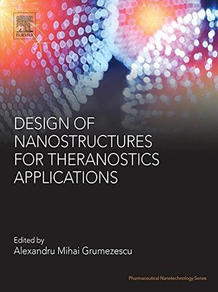 Design of Nanostructures for Theranostics Applications (Pharmaceutical Nanotechnology)