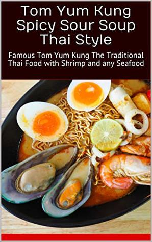 Tom Yum Kung Spicy Sour Soup Thai Style: Famous Tom Yum Kung The Traditional Thai Food with Shrimp and any Seafood