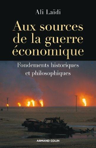 Aux sources de la guerre économique: Fondements historiques et philosophiques