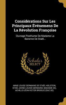 Consid�rations Sur Les Principaux �v�nemens de la R�volution Fran�oise: Ouvrage Posthume de Madame La Baronne de Sta�l...
