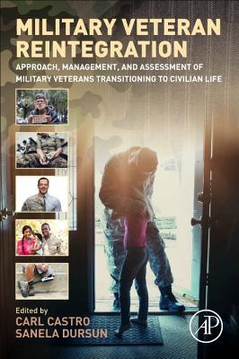 Military Veteran Reintegration: Approach, Management, and Assessment of Military Veterans Transitioning to Civilian Life