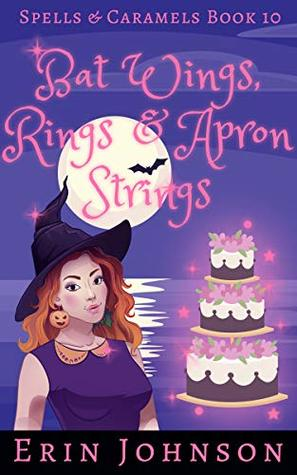 Bat Wings, Rings & Apron Strings (Spells & Caramels #10)