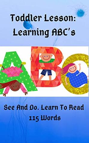 Toddler Lesson: Learning ABC's. See And Do. Learn To Read 115 Words