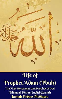 Life of Prophet Adam (Pbuh) The First Messenger and Prophet of God Bilingual Edition English Spanish Hardcover Version