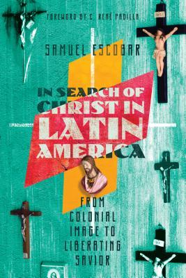 In Search of Christ in Latin America: From Colonial Image to Liberating Savior