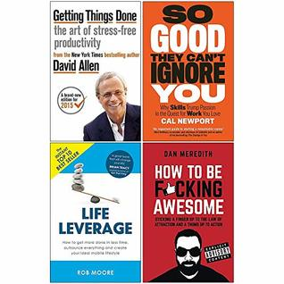 Getting Things Done, So Good They Cant Ignore You, Life Leverage, How To Be Fcking Awesome 4 Books Collection Set