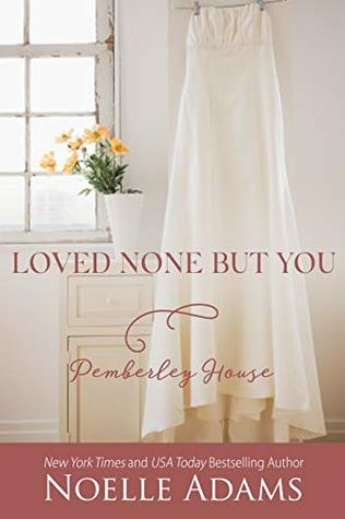 Loved None But You (Pemberley House)