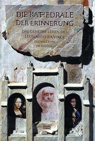 Die Kathedrale der Erinnerung. Das geheime Leben des Leonardo da Vinci.