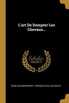 L'Art de Dompter Les Chevaux...
