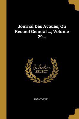 Journal Des Avou�s, Ou Recueil General ..., Volume 29...