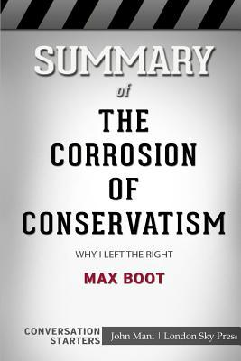 Summary of the Corrosion of Conservatism: Why I Left the Right: Conversation Starters