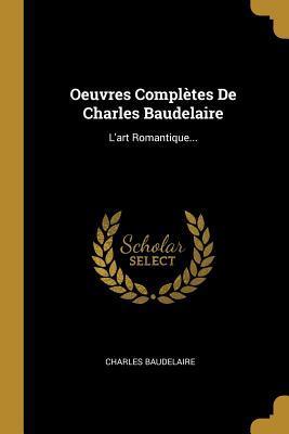 Oeuvres Compl�tes de Charles Baudelaire: L'Art Romantique...