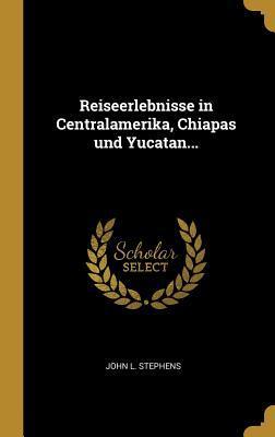 Reiseerlebnisse in Centralamerika, Chiapas Und Yucatan...