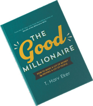 The Good Millionaire: How to make a lot of money by helping a lot of people