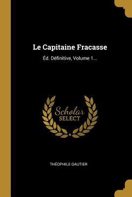 Le Capitaine Fracasse: �d. D�finitive, Volume 1...