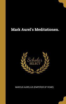 Mark Aurel's Meditationen.